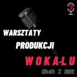 Warsztaty Produkcji Wokalu 22-24 X 2021 - cena promocyjna do 30.09